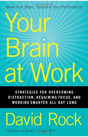 Your Brain At Work: Strategies for Overcoming Distraction, Regaining Focus, & Working Smarter All Day Long